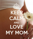 KEEP CALM AND LOVE MY MOM - Personalised Poster large