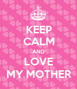 KEEP CALM AND LOVE MY MOTHER - Personalised Poster large