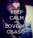 KEEP CALM AND LOVE MY OSASO  - Personalised Poster large