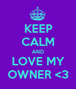 KEEP CALM AND LOVE MY OWNER <3 - Personalised Poster large