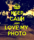 KEEP CALM AND LOVE MY  PHOTO - Personalised Poster small