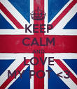 KEEP CALM AND LOVE MY POT <3 - Personalised Poster large