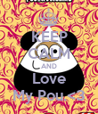 KEEP CALM AND Love My Pou.<3 - Personalised Poster large