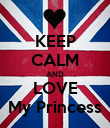 KEEP CALM AND LOVE My Princess - Personalised Poster large