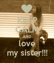 KEEP CALM AND love my sister!!! - Personalised Poster large