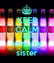 KEEP CALM AND love my sister - Personalised Poster large