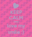 KEEP CALM AND love my smile :) - Personalised Poster large