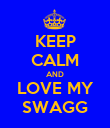 KEEP CALM AND LOVE MY SWAGG - Personalised Poster large