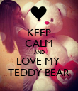 KEEP CALM AND LOVE MY  TEDDY BEAR - Personalised Poster large