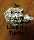 KEEP CALM AND Love my Turtle  - Personalised Poster large