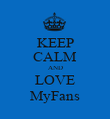KEEP CALM AND LOVE MyFans - Personalised Poster large