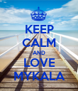 KEEP CALM AND LOVE MYKALA - Personalised Poster large