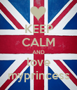 KEEP CALM AND love myprincess - Personalised Poster small