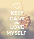 KEEP CALM AND LOVE MYSELF  - Personalised Poster large