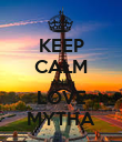 KEEP CALM AND LOVE MYTHA - Personalised Poster large