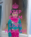 KEEP CALM AND LOVE NAAILAH - Personalised Poster large