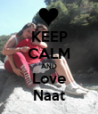 KEEP CALM AND Love Naat - Personalised Poster large