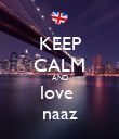 KEEP CALM AND love  naaz - Personalised Poster large