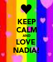 KEEP CALM AND LOVE  NADIA! - Personalised Poster small