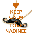 KEEP CALM AND LOVE NADINEE - Personalised Poster large