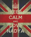 KEEP CALM AND LOVE NADYA - Personalised Poster large