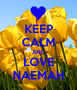 KEEP CALM AND LOVE NAEMAH - Personalised Poster large