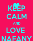 KEEP CALM AND LOVE  NAFANY - Personalised Poster large