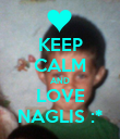 KEEP CALM AND LOVE NAGLIS :* - Personalised Poster large