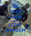KEEP CALM AND LOVE  NAHEEM - Personalised Poster large