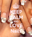 KEEP CALM AND LOVE Nails - Personalised Poster large