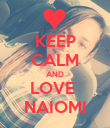 KEEP CALM AND LOVE  NAIOMI - Personalised Poster large