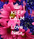 KEEP CALM AND Love Nala - Personalised Poster large