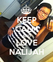 KEEP CALM AND LOVE NALIJAH - Personalised Poster small