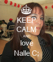 KEEP CALM AND love Nalle C; - Personalised Poster small