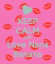 KEEP CALM AND Love Nana Banana - Personalised Poster large