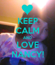 KEEP CALM AND LOVE NANCY! - Personalised Poster large