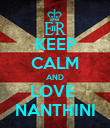 KEEP CALM AND LOVE  NANTHINI - Personalised Poster large
