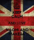 KEEP CALM AND LOVE NAOMI AND MAKEBA - Personalised Poster large