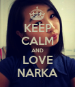 KEEP CALM AND LOVE NARKA - Personalised Poster large