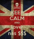 KEEP CALM AND love  nas $$$ - Personalised Poster large