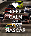 KEEP CALM AND LOVE NASCAR - Personalised Poster large