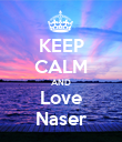 KEEP CALM AND Love Naser - Personalised Poster large