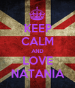KEEP CALM AND LOVE NATANIA - Personalised Poster large