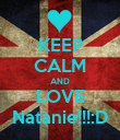 KEEP CALM AND LOVE Natanie!!!:D - Personalised Poster large