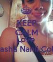 KEEP CALM AND Love  Natasha Nanii Colon  - Personalised Poster large