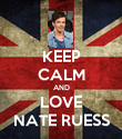 KEEP CALM AND LOVE NATE RUESS - Personalised Poster large