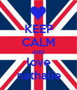 KEEP CALM AND love nathalie - Personalised Poster large