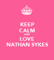 KEEP CALM AND LOVE NATHAN SYKES - Personalised Poster large