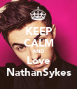 KEEP CALM AND Love NathanSykes - Personalised Poster large