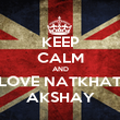 KEEP CALM AND LOVE NATKHAT AKSHAY - Personalised Poster large